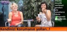 Anne TV - KENDİNİZİ KORUMANIN YOLLARI